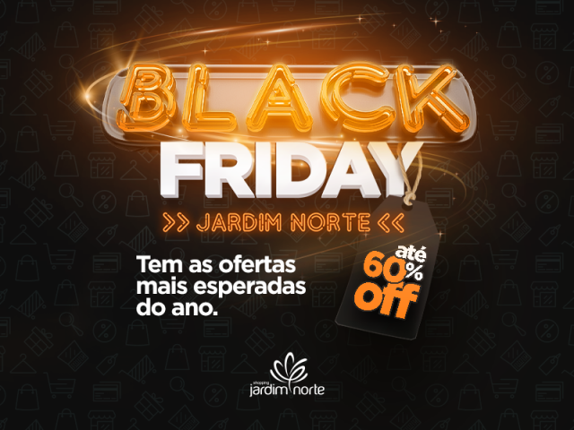 BLACK FRIDAY NO JARDIM NORTE